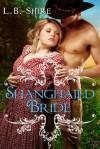 Shanghaied Bride - L.B. Shire
