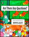 Are There Any Questions? - Denys Cazet