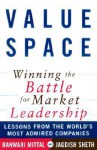 Value Space Winning The Battle For Market Leadership: Lessons From The World's Most Admired Companies - Banwari Mittal, Jagdish N. Sheth