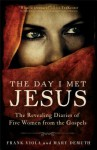 The Day I Met Jesus: The Revealing Diaries of Five Women from the Gospels - Frank Viola, Mary E. DeMuth