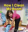 How I Clean My Room (First Step Nonfiction - Responsibility in Action) - Robin Nelson