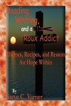 Reading, Writing, and a Roux Addict: Rhymes, Recipes, and Reason for Hope Within - Steve C. Varner