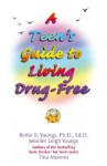 A Teen's Guide to Living Drug-Free - Bettie B. Youngs, Jennifer Leigh Youngs, Tina Moreno