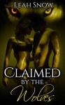 Claimed by the Wolves (Saved by a Wolf Book 1) - Leah Snow