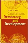 Capitalism, Democracy, and Development - Bruce R. Scott