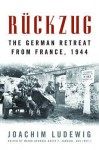 R?ckzug: The German Retreat from France, 1944 - Joachim Ludewig, David T. Zabecki