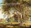 Paul Sandby: Picturing Britain - Christopher Baker, John Bonehill, Stephen Daniels, Sarah Skinner