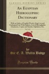 An Egyptian Hieroglyphic Dictionary: With an Index of English Words, King List and Geological List With Indexes, List of Hieroglyphic Characters, ... Alphabets, Etc, Vol. 2 (Classic Reprint) - E. A. Wallis Budge