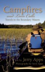 Campfires and Loon Calls: Travels in the Boundary Waters - Jerry Apps, Steve Apps