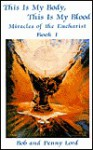 This Is My Body, This Is My Blood: Miracles of the Eucharist - Bob Lord, Penny Lord