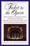 Ticket to the Opera: Discovering and Exploring 100 Famous Works, History, Lore, and Singers, with Rec - Phil G. Goulding