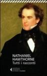 Tutti i racconti - Herman Melville, Sara Antonelli, Nathaniel Hawthorne, Igina Tattoni