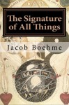 The Signature of All Things: Signatura Rerum - Jacob Boehme