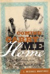 Coming for to Carry Me Home: Race in America from Abolitionism to Jim Crow - J. Michael Martinez