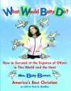 What Would Betty Do?: How to Succeed at the Expense of Others in this World-and the Next - Paul Bradley