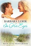 In His Eyes (Man from Yesterday, #3) - Barbara Lohr