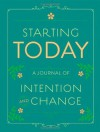 Starting Today: A Journal of Intention and Change - Chronicle Books