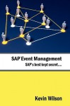 SAP Event Management - SAP's Best Kept Secret - Kevin Wilson