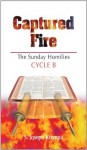 Captured Fire: The Sunday Homilies, Cycle B - S. Joseph Krempa