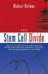 The Stem Cell Divide: The Facts, the Fiction, and the Fear Driving the Greatest Scientific, Political, and Religious Debate of Our Time - Michael Bellomo