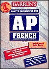 Title Barron's How to Prepare for The Ap French Advanced Placement Examination : Advanced Placement Examination - Laila Amiry, Barron's Publishing