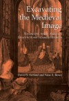 Excavating the Medieval Image: Manuscripts, Artists, Audiences: Essays in Honor of Sandra Hindman - David S. Areford