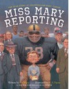 Miss Mary Reporting: The True Story of Sportswriter Mary Garber - Sue Macy, C. F. Payne
