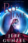 A Rip in Time (Tainted Blood Book 1) - Jeff Gunzel