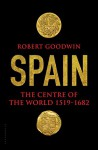 Spain: The Centre of the World 1519-1682 - Robert Goodwin