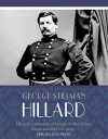 Life and Campaigns of George B. McClellan, Major General, U.S. Army - George Stillman Hillard