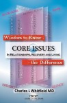 Wisdom To Know The Difference: Core Issues in Relationships, Recovery and Living - Charles Whitfield, Donald Brennan