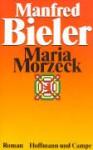 Maria Morzeck oder das Kaninchen bin ich: Roman - Manfred Bieler