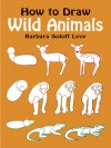 How to Draw Wild Animals - Barbara Soloff Levy