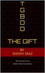TGBDD: The Gift: (Added: A Book of Spontaneity) - Danny Diaz