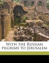 With the Russian Pilgrims to Jerusalem - Stephen Graham