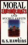 Moral Earthquakes and Secret Faults: Protecting Yourself from Minor Moral Lapses That Lead to Major Disaster - O.S. Hawkins