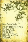 Experiencing Ishmael Before Receiving Isaac - Angela Taylor