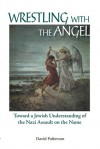 Wrestling with the Angel: Toward a Jewish Understanding of the Nazi Assault on the Name - David Patterson