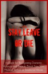 Stay, Leave, or Die: A Guide for Recognizing Domestic Violence and Steps to Break Free From Verbal, Physical, or Emotional Abuse - Michelle Miller
