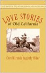 Love Stories of Old California - Fremont Older, Fremont Older, Cora Miranda Baggerly Older, Cora Miranda Baggerl Older, Cora Older