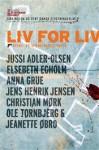 Liv for Liv - Jussi Adler-Olsen, Elsebeth Egholm, Anna Grue