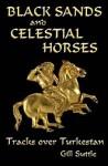 Black Sands and Celestial Horses: Tracks Over Turkestan - Gill Suttle