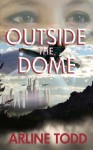 Outside the Dome - Arline Todd