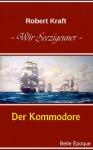 Wir Seezigeuner, Band 2: Der Kommodore (German Edition) - Robert Kraft