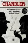 Chantagistas Não Atiram E Outros Contos - Raymond Chandler, Alves Calado