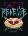 Sweet Revenge: Passive-Aggressive Desserts for Your Exes & Enemies - Heather Kim