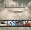 Lighter Than Air: An Illustrated History of Balloons and Airships - Tom D. Crouch