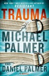 Trauma: A Novel - Daniel Palmer, Michael Palmer