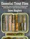 Essential Trout Flies: Step-by-step tying instructions for 31 indispensable pattern styles and their most useful variations - Dave Hughes