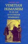 Venetian Humanism in an Age of Patrician Dominance - Margaret L. King